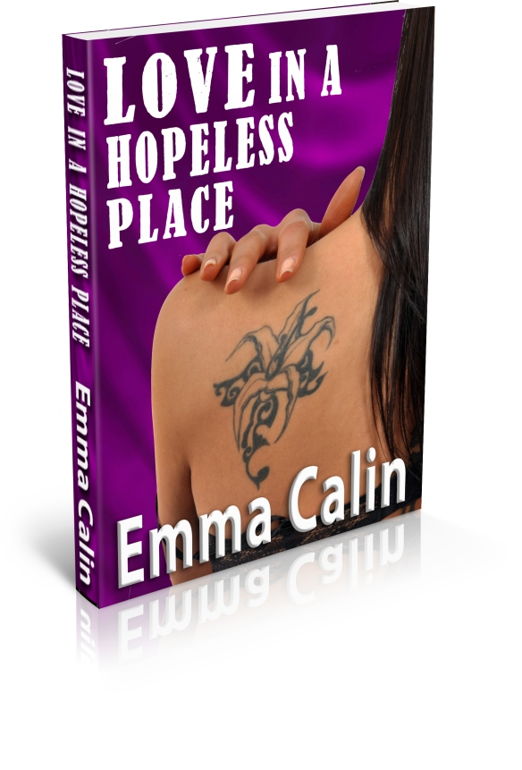 A gritty romance novelette by Emma Calin. Fifth and  final title in the Love in a Hopeless Place Collection